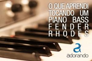 O Que Aprendi Tocando um Piano Bass Fender Rhodes