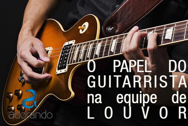 O Papel do Guitarrista na Equipe de Louvor