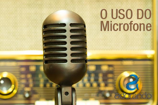 O Uso do Microfone