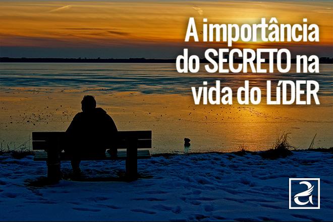 A importância do secreto na vida do líder