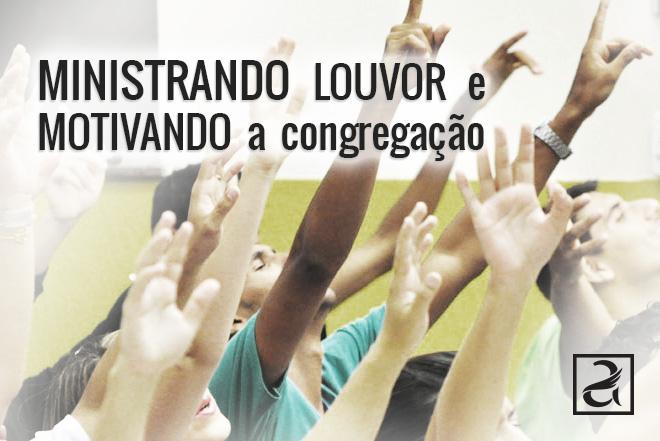 ministrando o louvor motivando a congregação