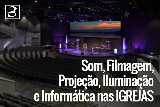Som, Filmagem, Projeção, Iluminação e Informática nas Igrejas