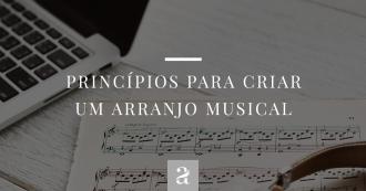 Princípios Para Criar um Arranjo Musical
