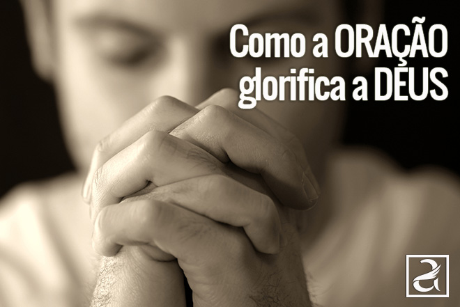 Como a Oração Glorifica a Deus