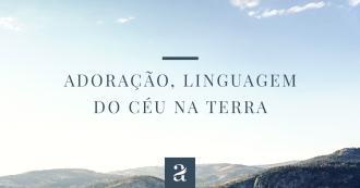 Adoração, linguagem do céu na terra