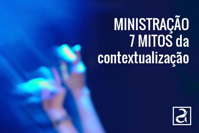 Ministração: 7 mitos da contextualização