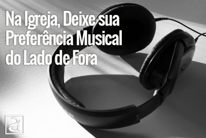 Na Igreja, Deixe sua Preferência Musical do Lado de Fora