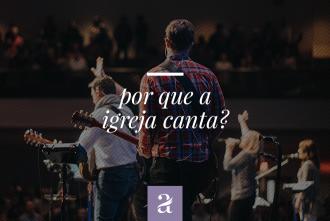 Por Que a Igreja Canta?