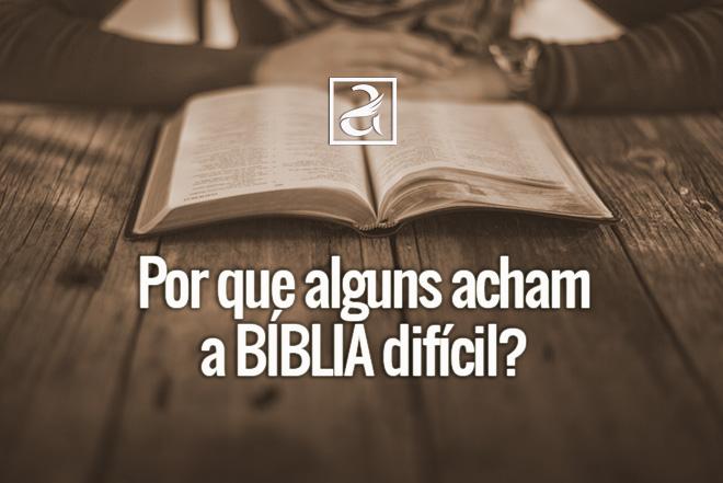 Por que alguns acham a bíblia difícil