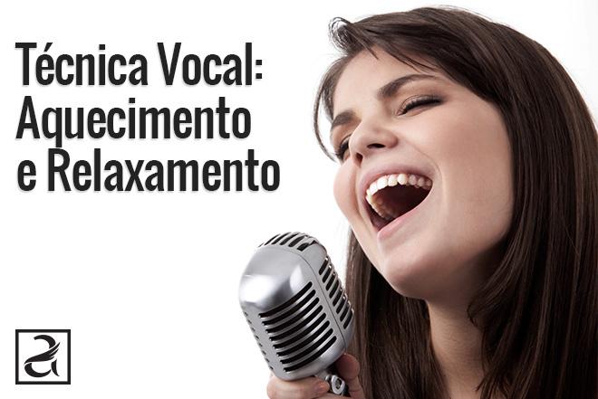 Técnica Vocal: Aquecimento e Relaxamento
