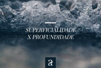 Superficialidade x Profundidade