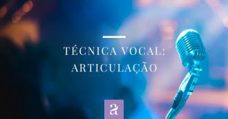 Técnica Vocal: Articulação