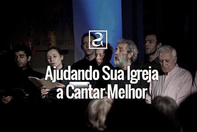 Ajude Sua Igreja a Cantar Melhor