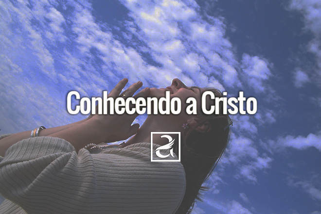 Conhecendo a Cristo