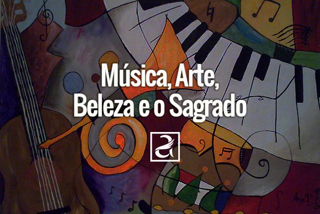 Música, Arte, Beleza e o Sagrado