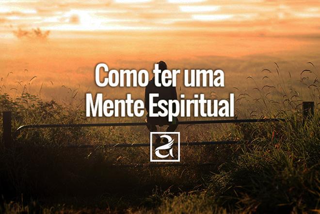Como ter uma Mente Espiritual