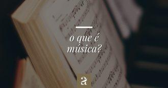 O que é música?