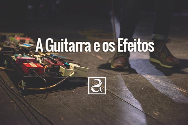 A Guitarra e os Efeitos