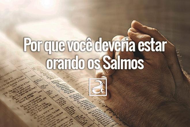 Por que você deveria estar orando os Salmos