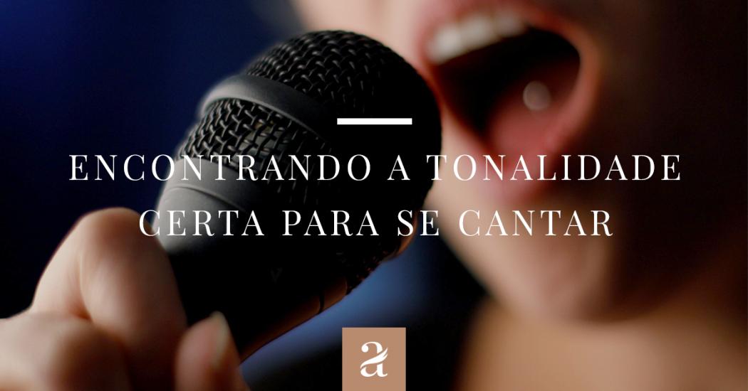 Encontrando a tonalidade certa para se cantar