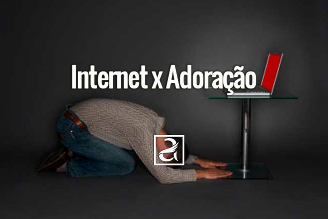 Internet x Adoração