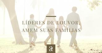 Líderes de Louvor, Amem Suas Famílias