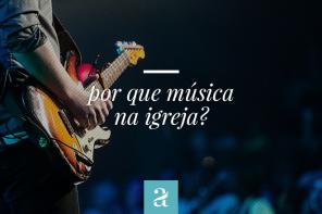 Por que música na Igreja?