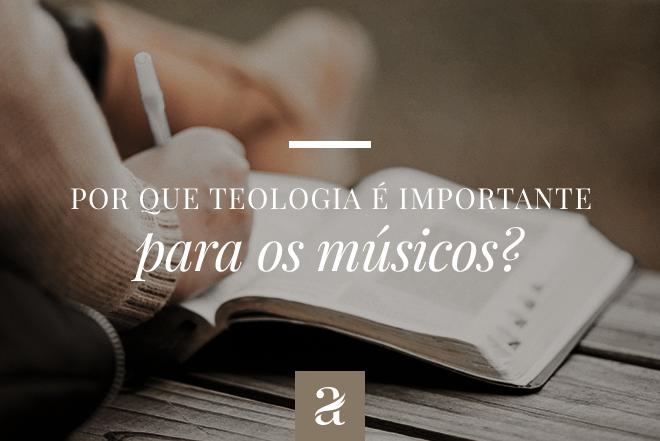 Por que Teologia é importante para os músicos?