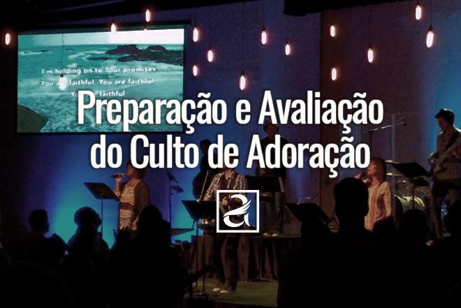 Preparação e Avaliação do Culto de Adoração