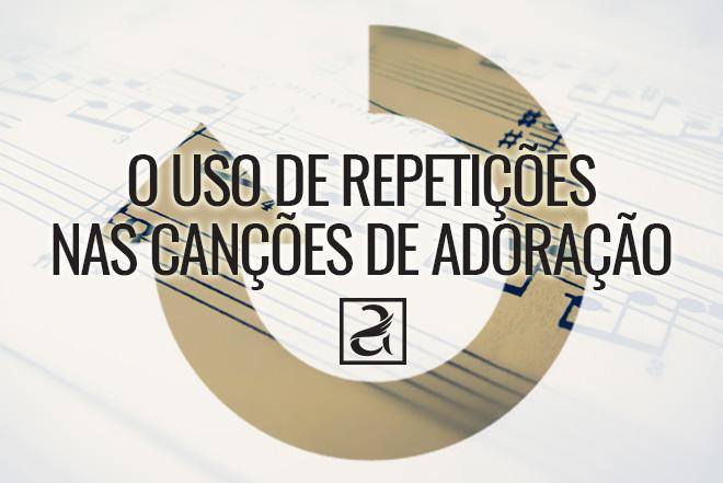O uso de repetições nas canções de adoração