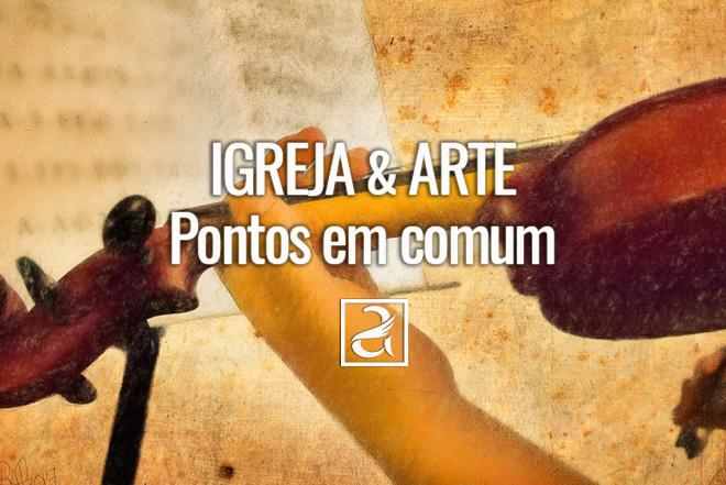 A Igreja e a Arte: pontos em comum