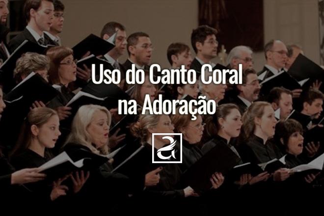 Uso do Canto Coral na Adoração