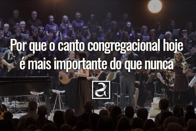 Por que o canto congregacional hoje é mais importante do que nunca