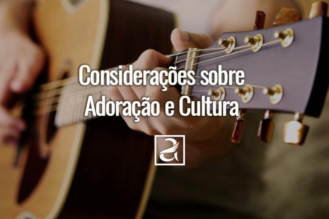 Considerações sobre Adoração e Cultura