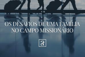 Os desafios de uma família no campo missionário