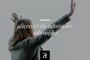 Alicerces da Adoração: Adoração