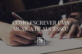 Como escrever uma música de sucesso?