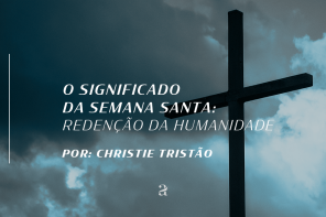 O Significado da Semana Santa