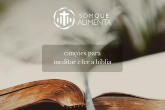 Canções para meditar e ler a bíblia