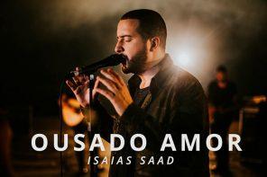 Ousado Amor – Isaias Saad