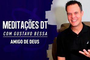Pr. Gustavo Bessa – Amigo de Deus | Meditações DT