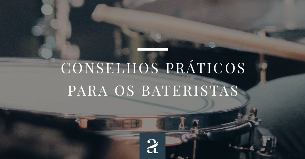 Conselhos práticos para os bateristas