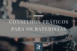 Conselhos práticos para os bateristas – Por Jefferson Ilário