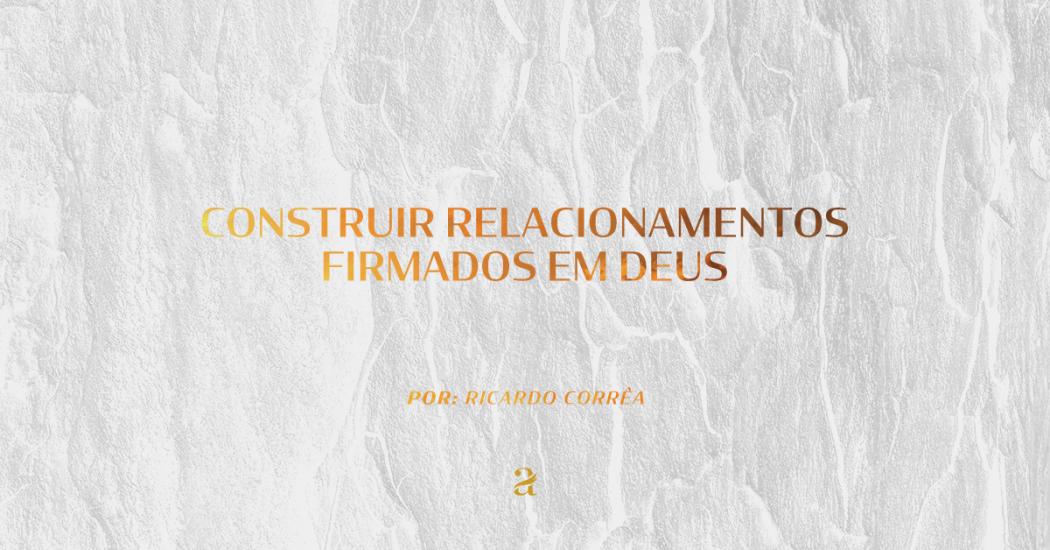 Construir relacionamentos firmados em Deus