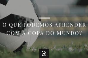 O que podemos aprender com a Copa do Mundo?