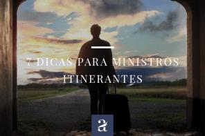 7 Dicas para Ministros Itinerantes.