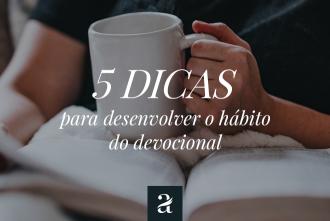 5 dicas para desenvolver o hábito devocional