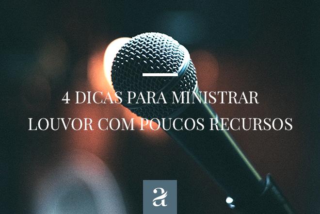 4 Dicas para Ministrar Louvor com poucos recursos