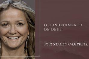 O conhecimento de Deus – Stacey Campbell