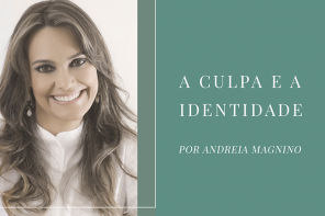 A culpa e a Identidade – Andreia Magnino